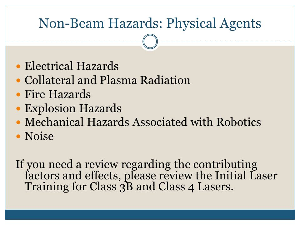 Non-Beam Hazards: Physical Agents Electrical Hazards Collateral and Plasma Radiation Fire Hazards Explosion Hazards Mechanical Hazards Associated with