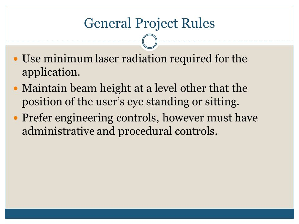 General Project Rules Use minimum laser radiation required for the application. Maintain beam height at a level other that the position of the users e