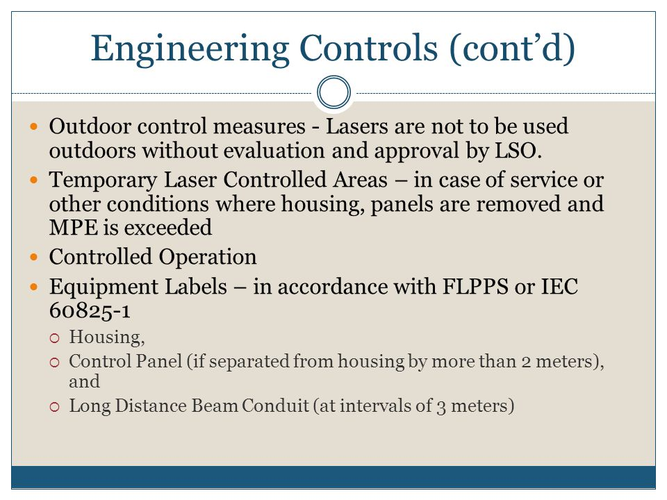 Engineering Controls (contd) Outdoor control measures - Lasers are not to be used outdoors without evaluation and approval by LSO. Temporary Laser Con