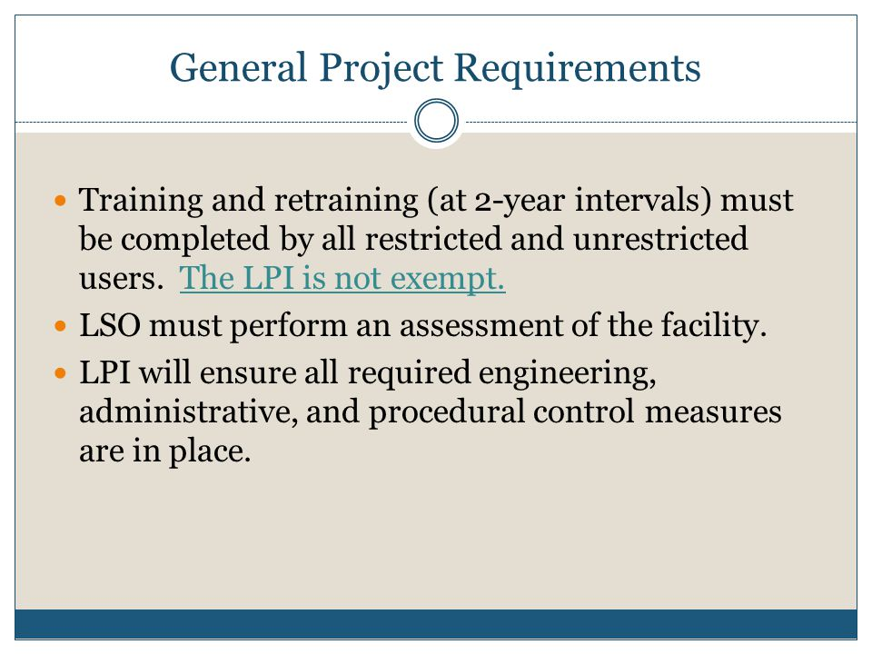 General Project Requirements Training and retraining (at 2-year intervals) must be completed by all restricted and unrestricted users. The LPI is not