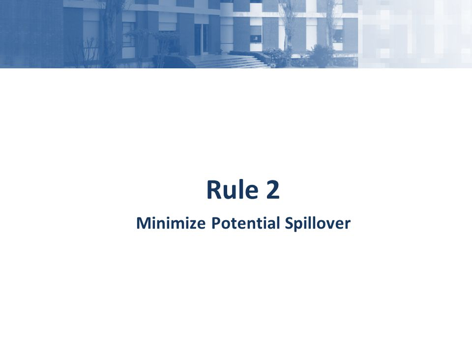 Rule 2 Minimize Potential Spillover