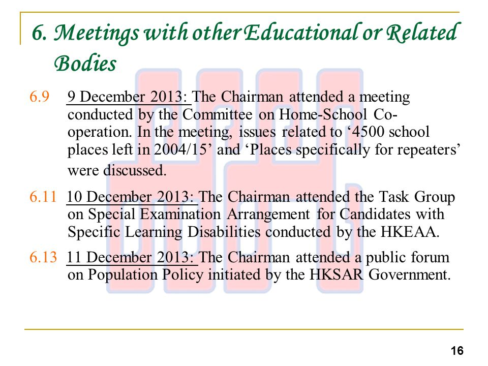 6. Meetings with other Educational or Related Bodies 6.9 9 December 2013: The Chairman attended a meeting conducted by the Committee on Home-School Co