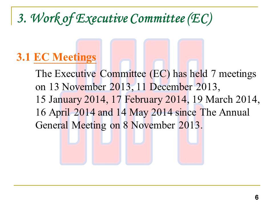 3. Work of Executive Committee (EC) 3.1 EC Meetings The Executive Committee (EC) has held 7 meetings on 13 November 2013, 11 December 2013, 15 January