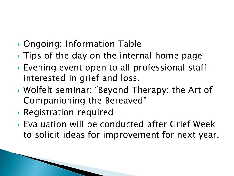 Ongoing: Information Table Tips of the day on the internal home page Evening event open to all professional staff interested in grief and loss.