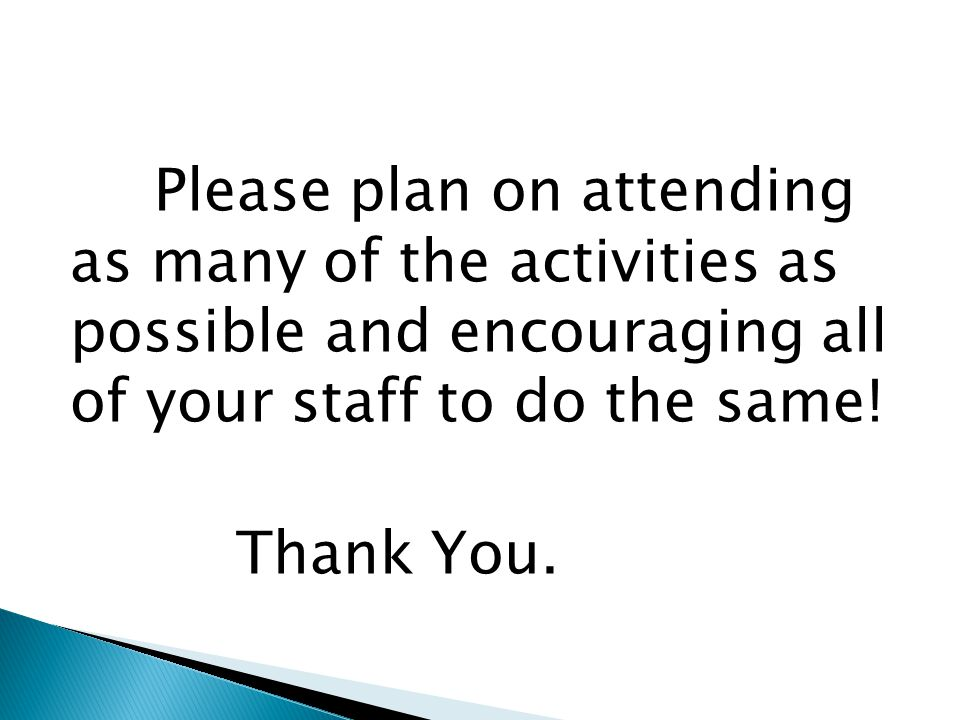 Please plan on attending as many of the activities as possible and encouraging all of your staff to do the same.