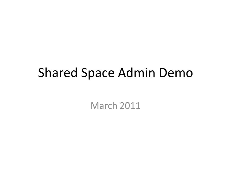 Shared Space Admin Demo March 2011