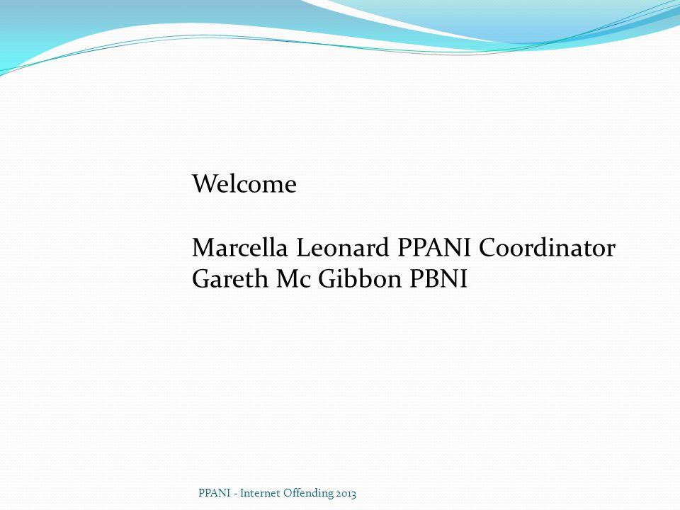 PPANI - Internet Offending 2013 Welcome Marcella Leonard PPANI Coordinator Gareth Mc Gibbon PBNI