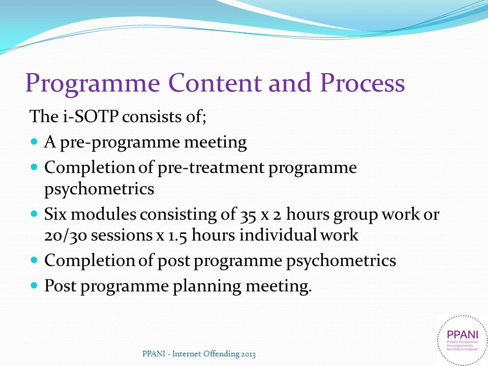 Programme Content and Process The i-SOTP consists of; A pre-programme meeting Completion of pre-treatment programme psychometrics Six modules consisti