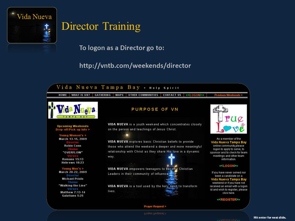 Vida Nueva To logon as a Director go to: http://vntb.com/weekends/director Director Training Hit enter for next slide.