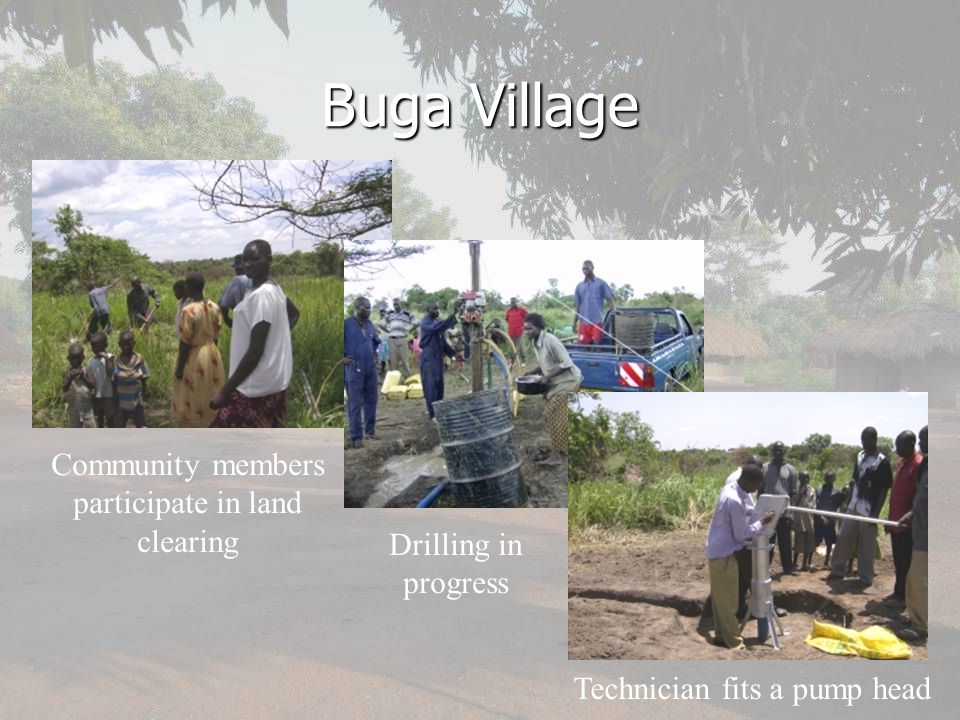 Buga Village Community members participate in land clearing Drilling in progress Technician fits a pump head