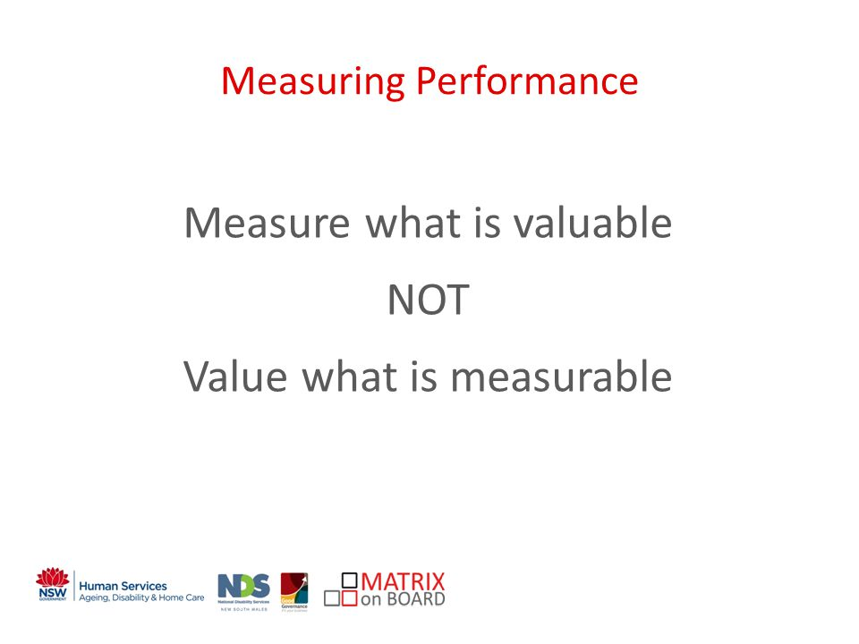An initiative of the NSW Government Measuring Performance Measure what is valuable NOT Value what is measurable