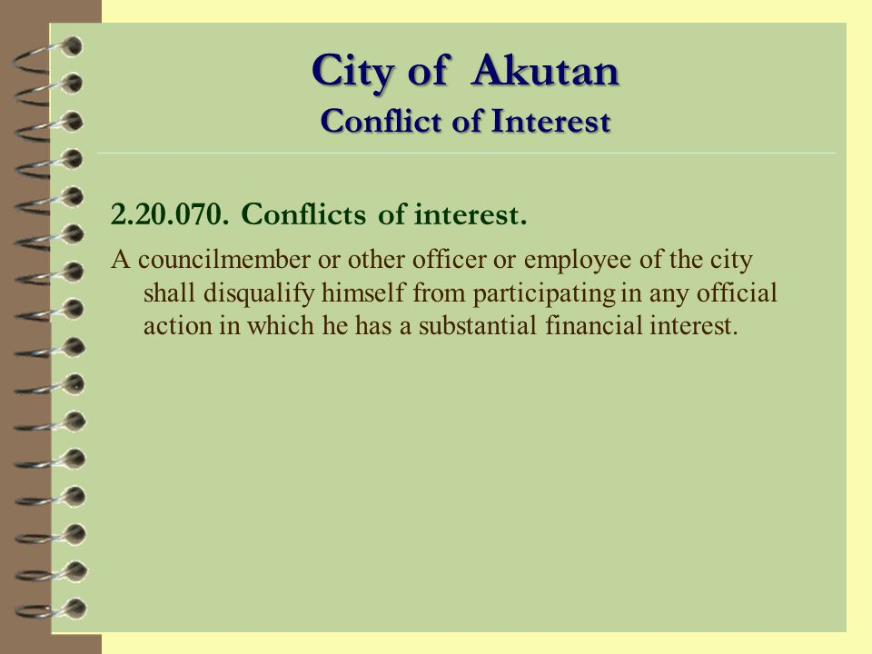 Conflict of Interest 4 A person has a conflict of interest when he or she has a substantial financial interest in a matter before the commission.