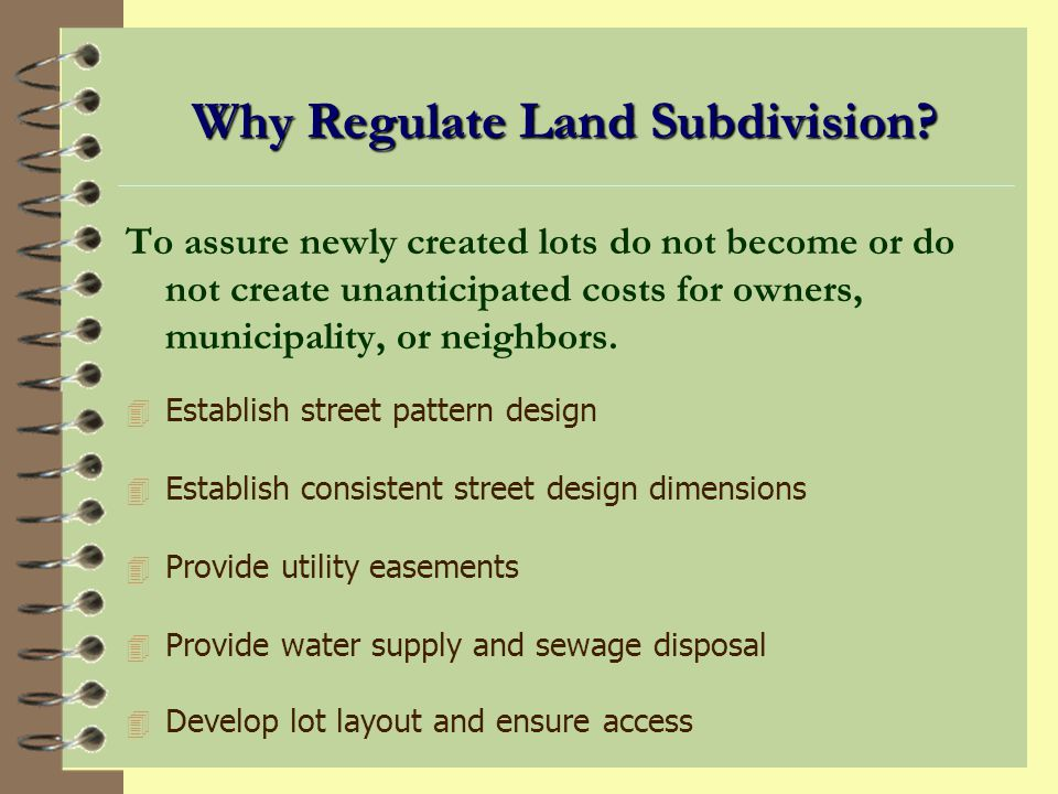 Subdivision Regulations 4 Guides the conversion of land into improved or developed land consistent with technical requirements and community standards.
