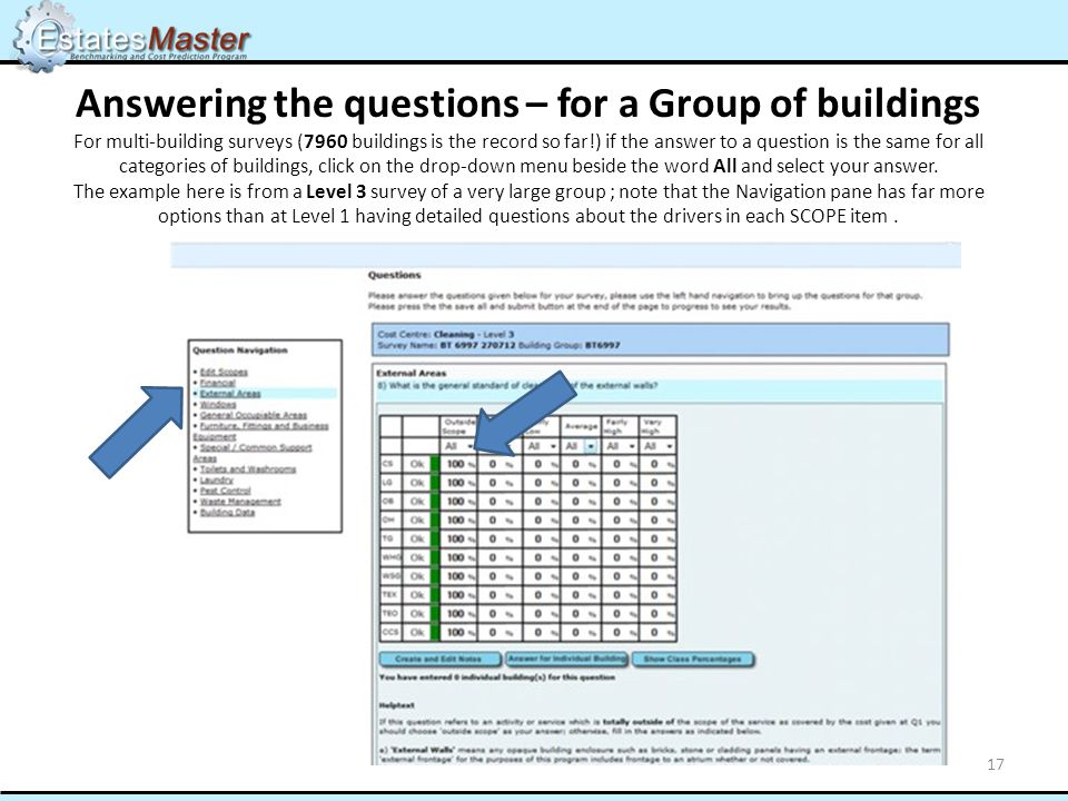 Answering the questions – for a Group of buildings For multi-building surveys (7960 buildings is the record so far!) if the answer to a question is the same for all categories of buildings, click on the drop-down menu beside the word All and select your answer.
