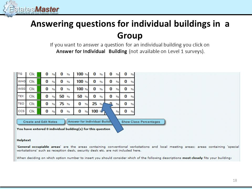 Answering questions for individual buildings in a Group If you want to answer a question for an individual building you click on Answer for Individual Building (not available on Level 1 surveys).