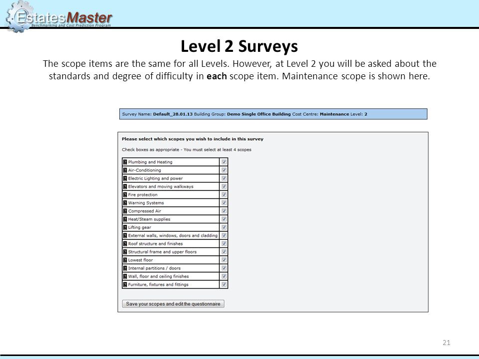Level 2 Surveys The scope items are the same for all Levels. However, at Level 2 you will be asked about the standards and degree of difficulty in eac