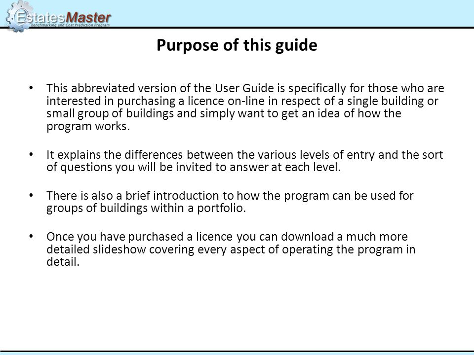 Purpose of this guide This abbreviated version of the User Guide is specifically for those who are interested in purchasing a licence on-line in respect of a single building or small group of buildings and simply want to get an idea of how the program works.