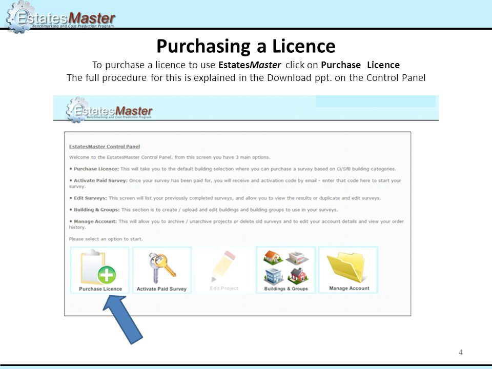 Purchasing a Licence To purchase a licence to use EstatesMaster click on Purchase Licence The full procedure for this is explained in the Download ppt.
