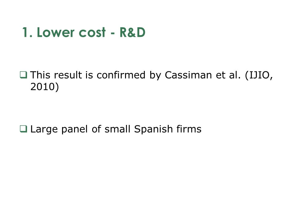 1. Lower cost - R&D This result is confirmed by Cassiman et al.