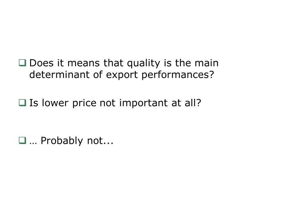 Does it means that quality is the main determinant of export performances.