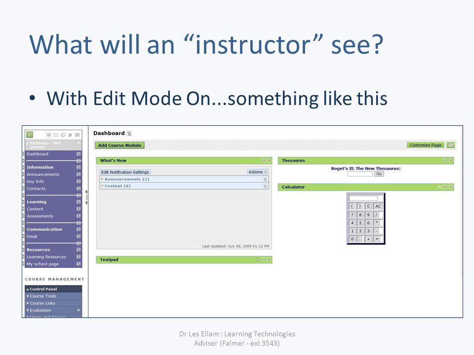 What will an instructor see? With Edit Mode On...something like this Dr Les Ellam : Learning Technologies Adviser (Falmer - ext 3543)