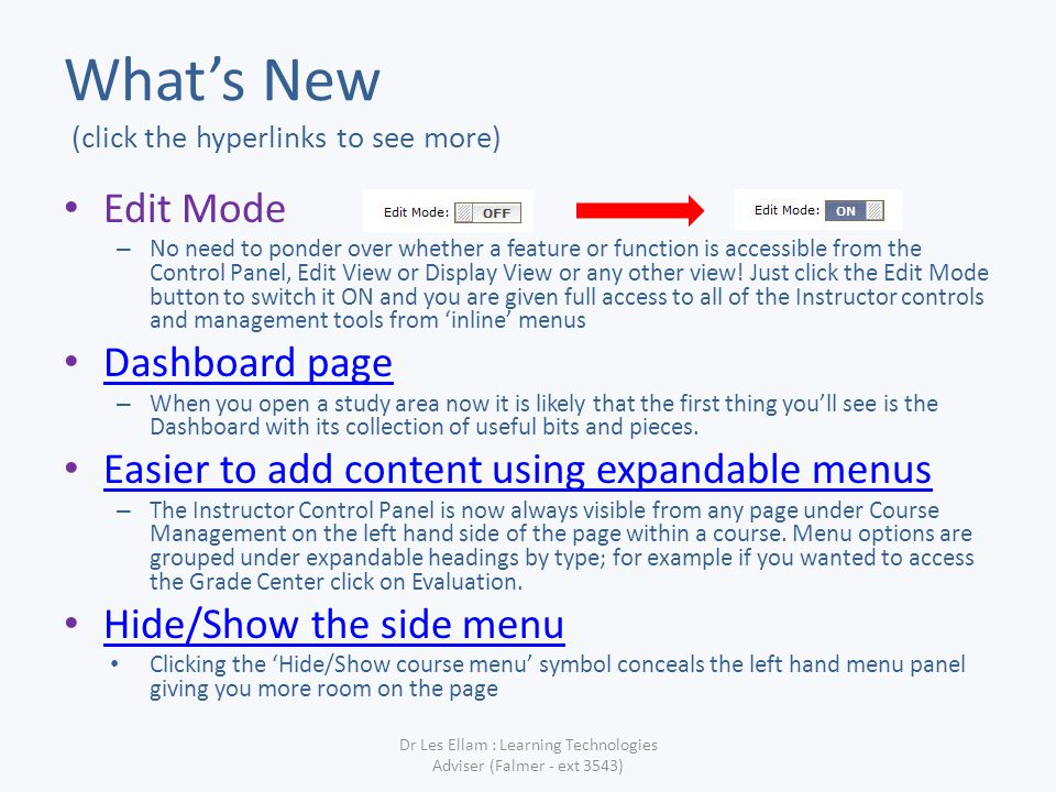 Whats New (click the hyperlinks to see more) Edit Mode – No need to ponder over whether a feature or function is accessible from the Control Panel, Edit View or Display View or any other view.
