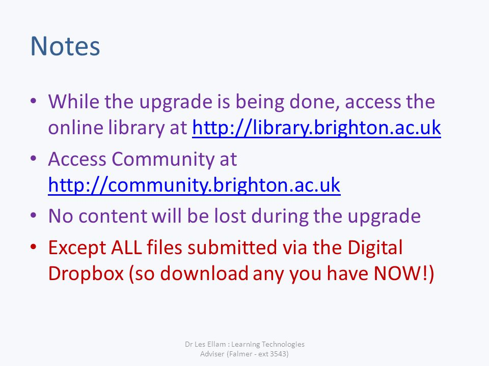 Notes While the upgrade is being done, access the online library at http://library.brighton.ac.ukhttp://library.brighton.ac.uk Access Community at htt