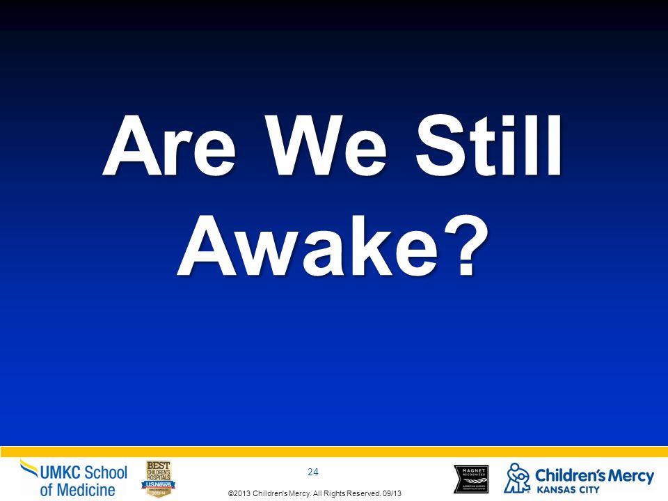 ©2013 Children s Mercy.All Rights Reserved. 09/13 24 ©2013 Children s Mercy.