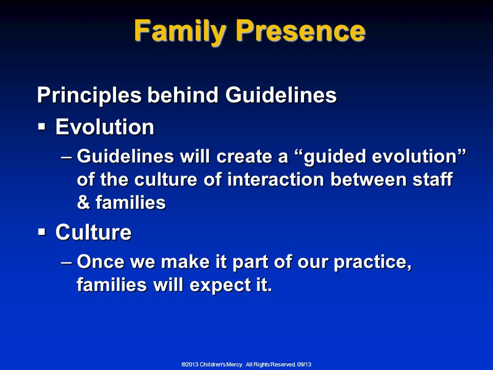 ©2013 Children's Mercy. All Rights Reserved. 09/13 Family Presence Principles behind Guidelines Evolution Evolution –Guidelines will create a guided e