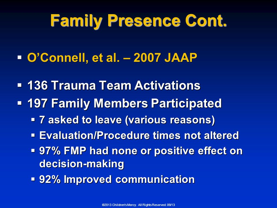 ©2013 Children's Mercy. All Rights Reserved. 09/13 Family Presence Cont. OConnell, et al. – 2007 JAAP OConnell, et al. – 2007 JAAP 136 Trauma Team Act