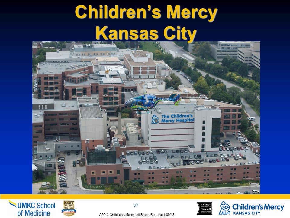 ©2013 Children s Mercy.All Rights Reserved. 09/13 37 ©2013 Children s Mercy.