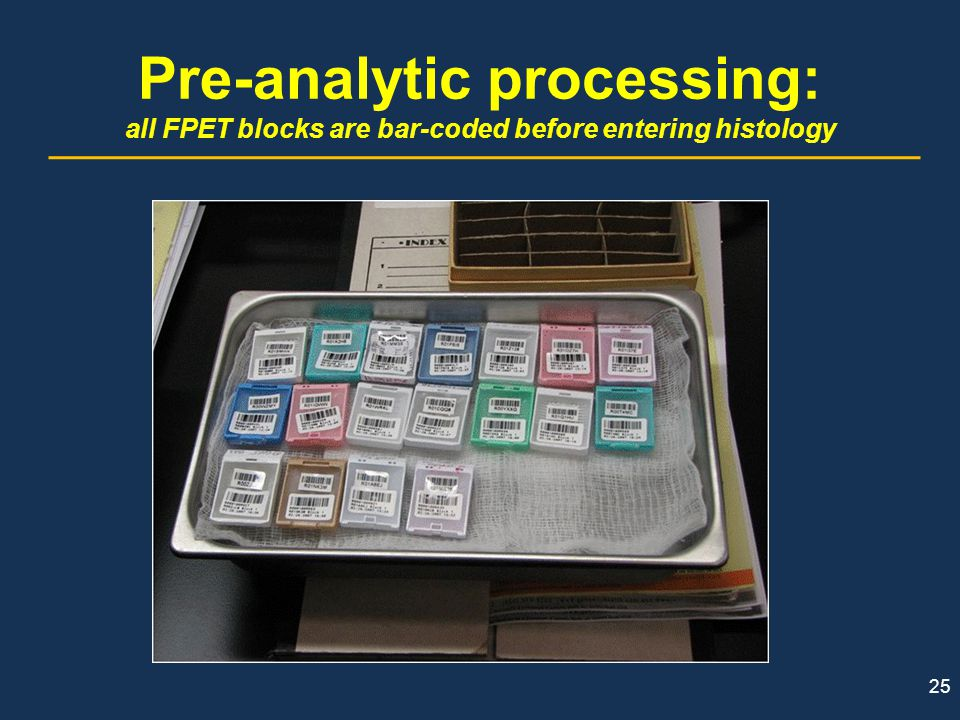 25 Pre-analytic processing: all FPET blocks are bar-coded before entering histology
