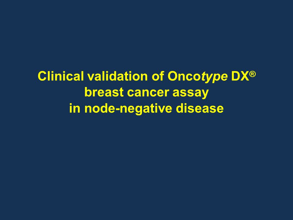 Clinical validation of Oncotype DX ® breast cancer assay in node-negative disease