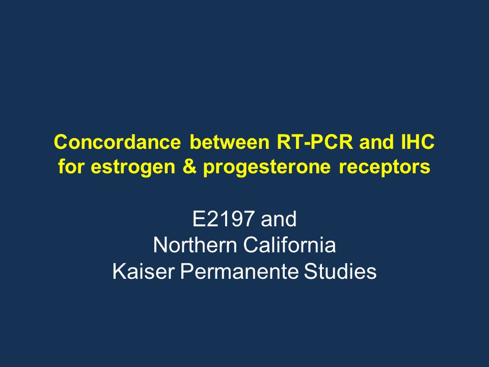 Concordance between RT-PCR and IHC for estrogen & progesterone receptors E2197 and Northern California Kaiser Permanente Studies
