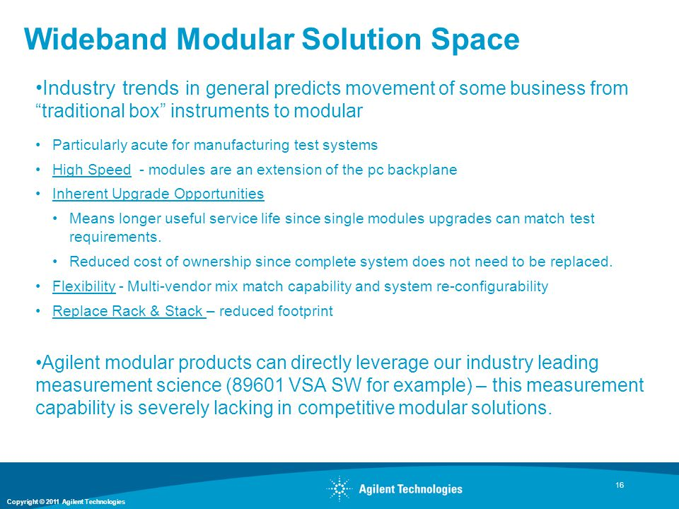 Copyright © 2011 Agilent Technologies Wideband Modular Solution Space 16 Industry trends in general predicts movement of some business from traditiona
