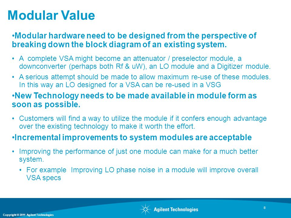 Copyright © 2011 Agilent Technologies Modular Value 8 Modular hardware need to be designed from the perspective of breaking down the block diagram of