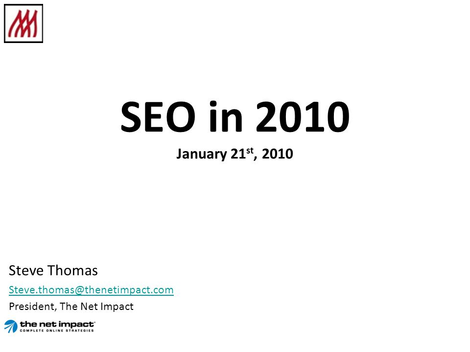 SEO in 2010 January 21 st, 2010 Steve Thomas President, The Net Impact