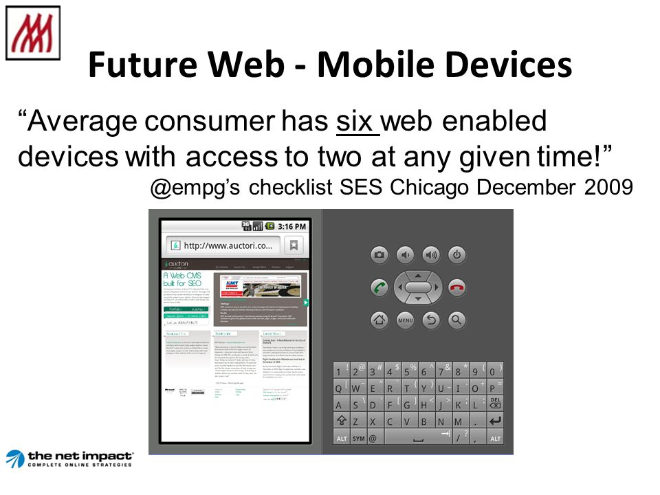 Future Web - Mobile Devices Average consumer has six web enabled devices with access to two at any given time! @empgs checklist SES Chicago December 2