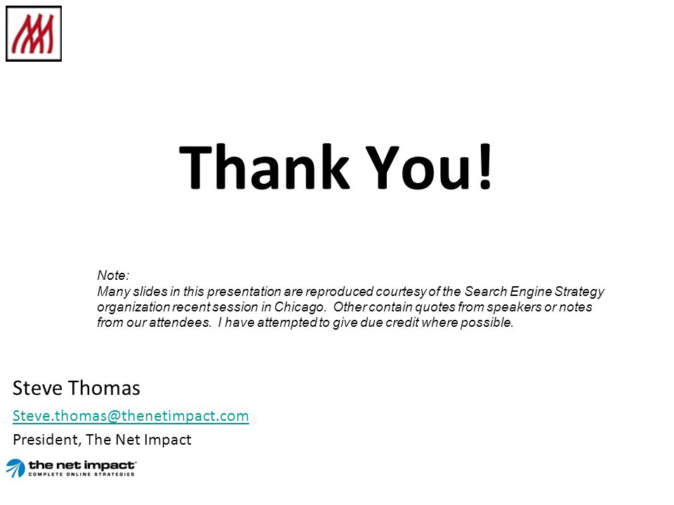 Thank You! Steve Thomas Steve.thomas@thenetimpact.com President, The Net Impact Note: Many slides in this presentation are reproduced courtesy of the