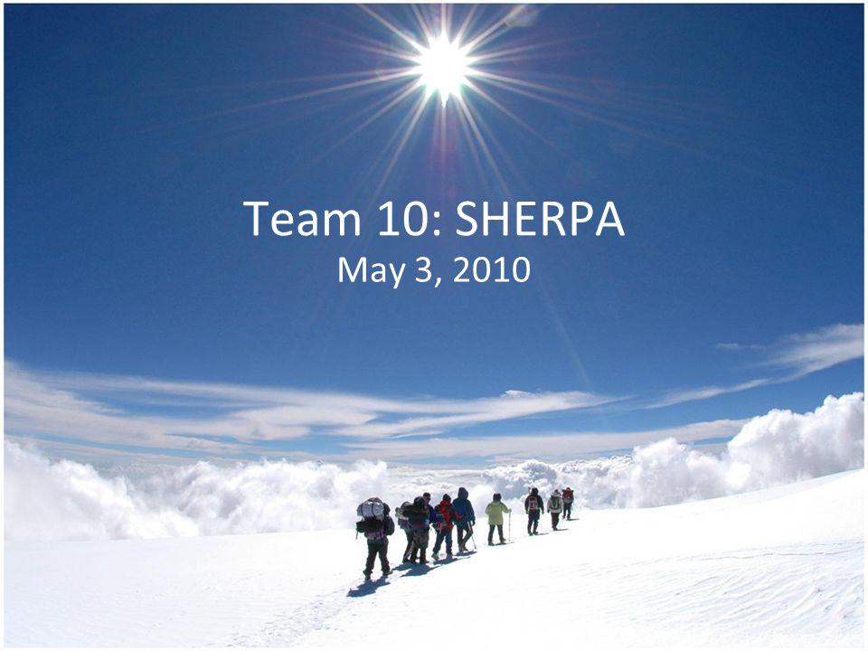 Team 10: SHERPA May 3, 2010