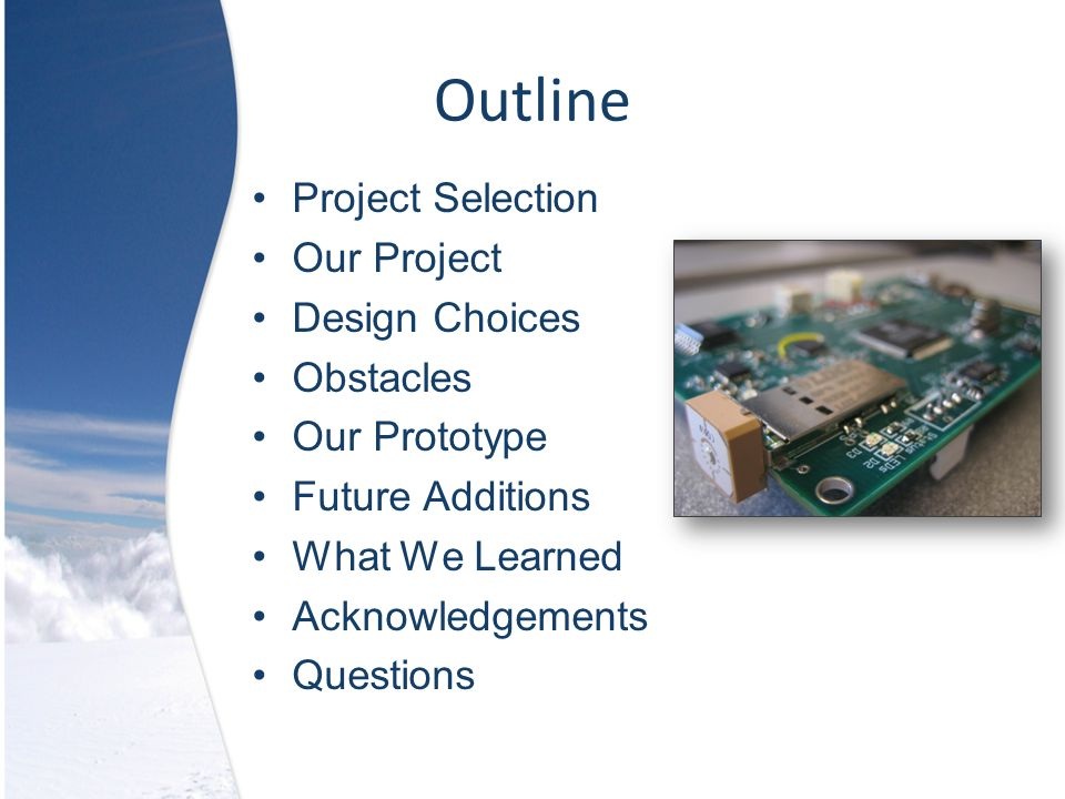 Outline Project Selection Our Project Design Choices Obstacles Our Prototype Future Additions What We Learned Acknowledgements Questions