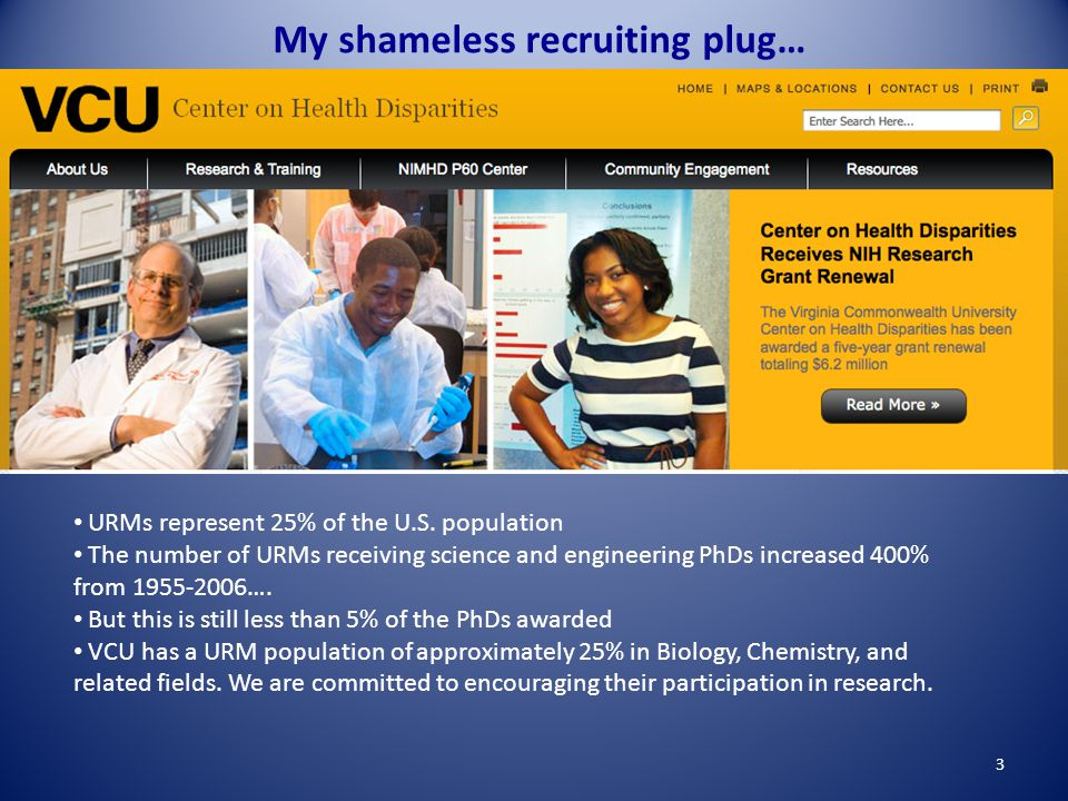 3 My shameless recruiting plug… URMs represent 25% of the U.S. population The number of URMs receiving science and engineering PhDs increased 400% fro