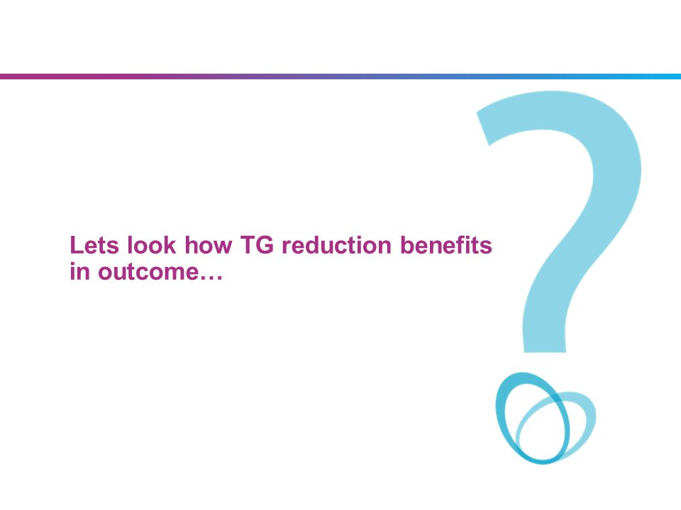 Lets look how TG reduction benefits in outcome…