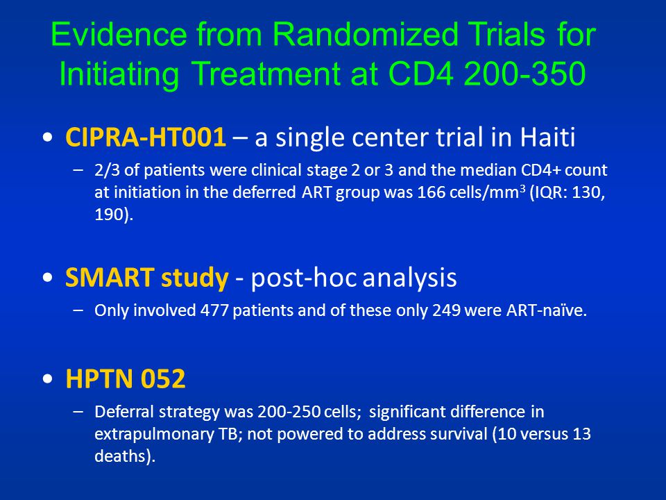 Evidence from Randomized Trials for Initiating Treatment at CD4 200-350 CIPRA-HT001 – a single center trial in Haiti –2/3 of patients were clinical st