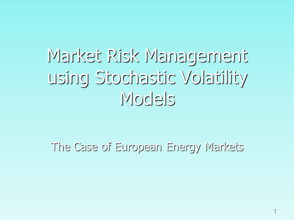 1 Market Risk Management using Stochastic Volatility Models The Case of European Energy Markets