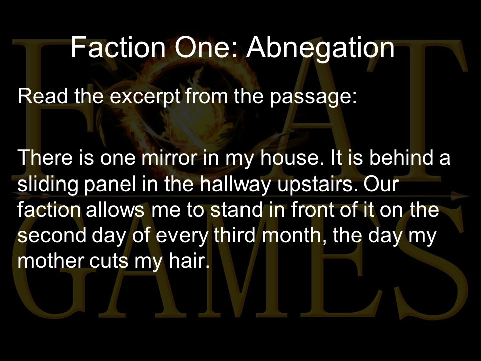 Faction One: Abnegation Read the excerpt from the passage: There is one mirror in my house.