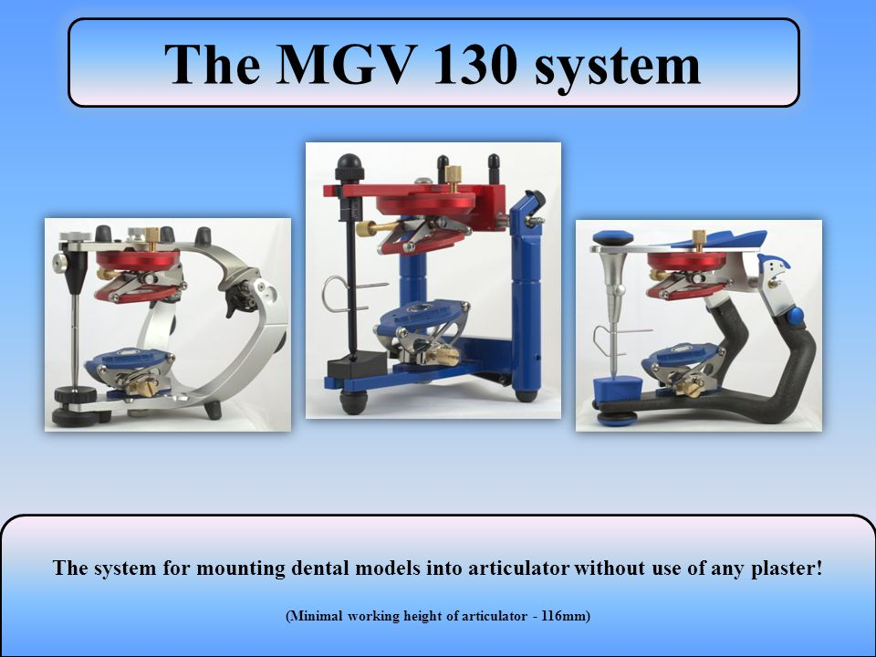 The MGV 130 system The system for mounting dental models into articulator without use of any plaster! (Minimal working height of articulator - 116mm)