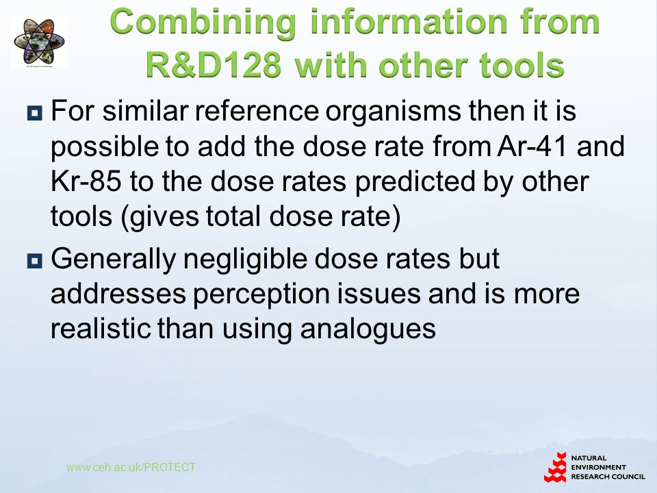 For similar reference organisms then it is possible to add the dose rate from Ar-41 and Kr-85 to the dose rates predicted by other tools (gives total