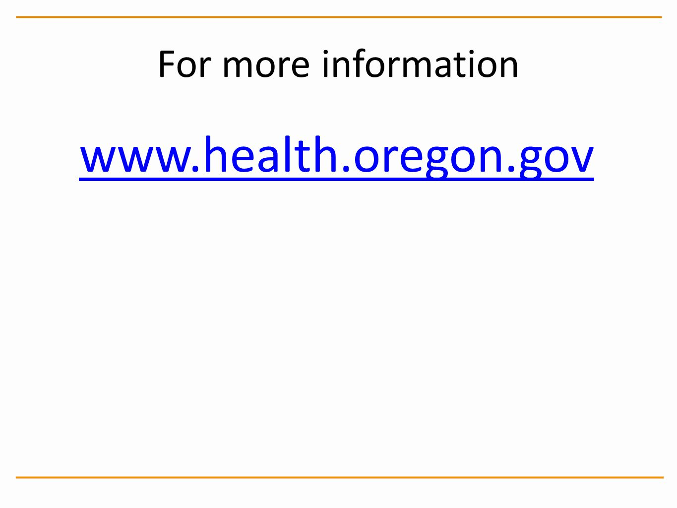 For more information www.health.oregon.gov