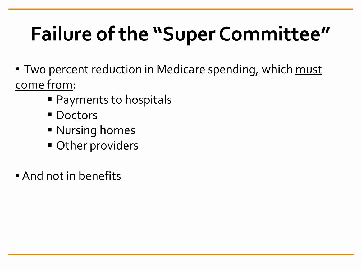 Failure of the Super Committee Two percent reduction in Medicare spending, which must come from: Payments to hospitals Doctors Nursing homes Other providers And not in benefits
